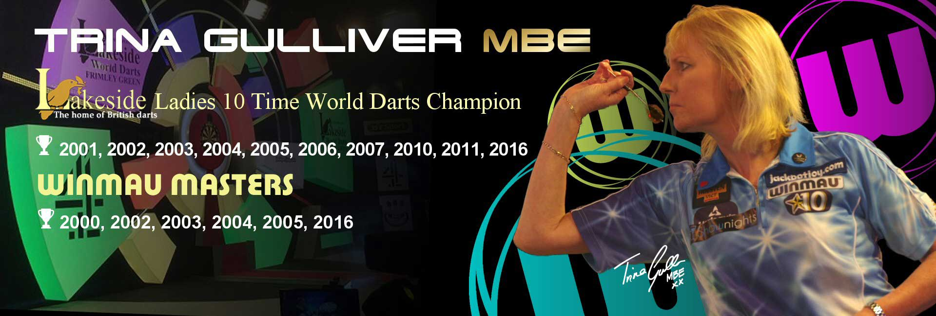Trina Gulliver MBE 10 Time Lakeside World Champion, 6 Time Winmau Masters Champion